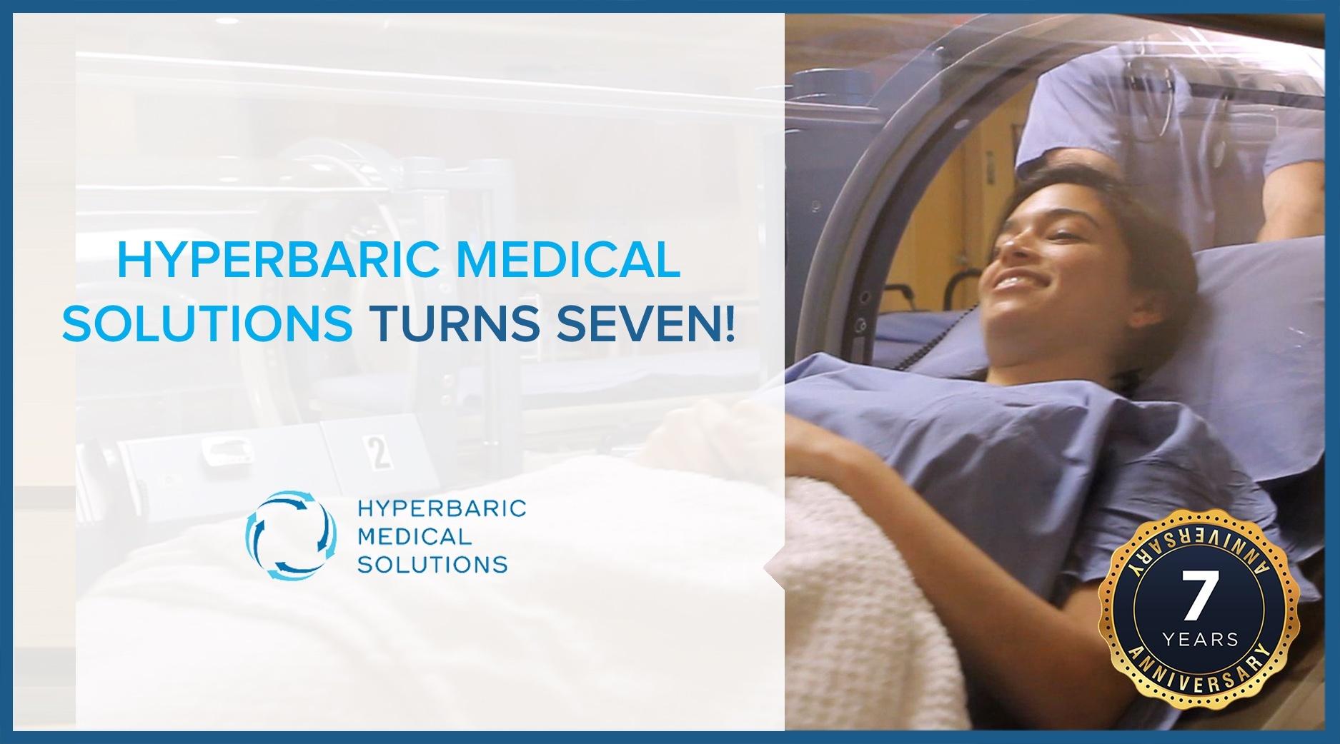 HYPERBARIC MEDICAL SOLUTIONS TURNS SEVEN!