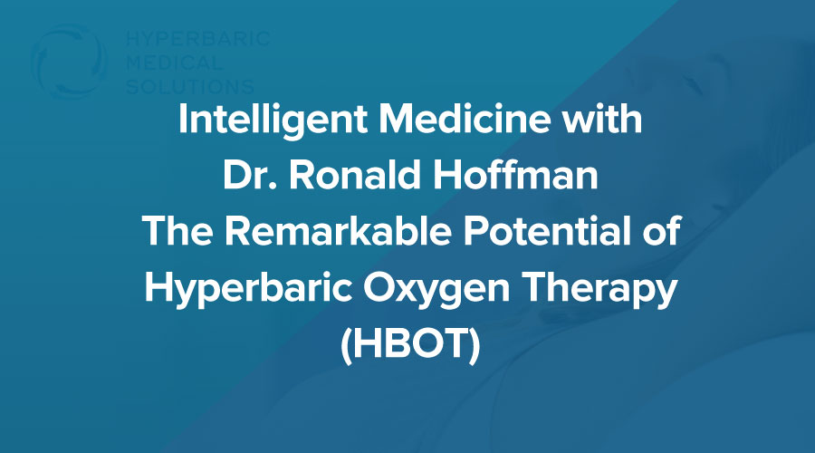 Intelligent-Medicine-with-Dr.-Ronald-Hoffman---The-Remarkable-Potential-of-Hyperbaric-Oxygen-Therapy-(HBOT).jpg
