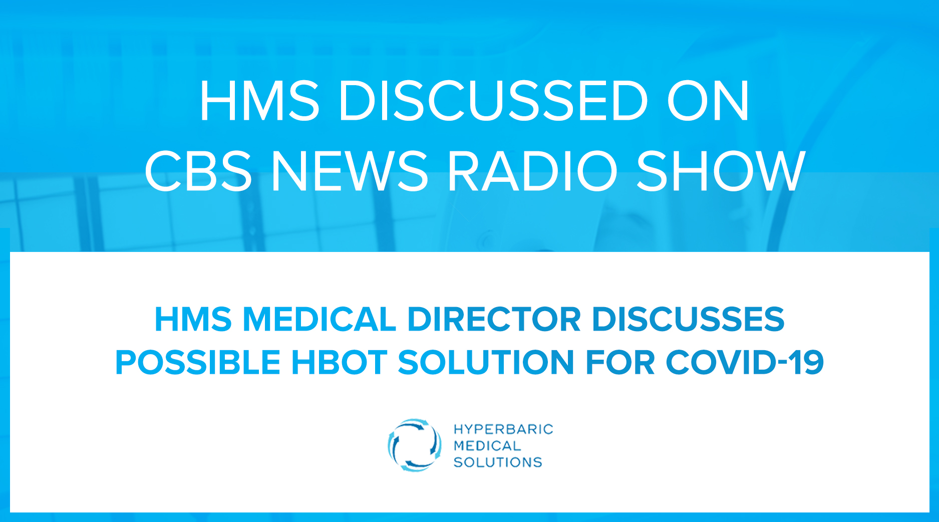 HMS Medical Director Discusses HBOT As Possible Solution For COVID-19 On CBS News Radio Show 'KNX In Depth'
